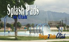 List of ALL the Splash Pads Utah - from Logan to St. George!  Great links and maps and descriptions too!
