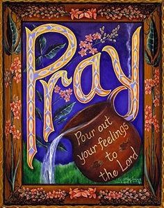 Pray!  Pour your feelings out to the Lord