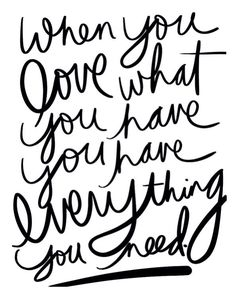 Love what you have #quote