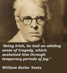 William Butler Yeats Quote about being Irish, I must have inherited this from my Irish ancestors...