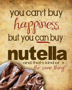 ". funny nutella, you can't buy happiness, funni quot, happy quotes, happy funny quotes, happiness funny, funny ""happy"" quotes, funny chocolate quotes, nutella quotes"
