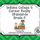 Indiana College & Career Ready Standards- 5th Grade These are the new Indiana Academic Standards (Now called Indiana College & Career Read...
