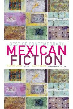 Best of contemporary Mexican fiction / Álvaro Uribe, editor ; Olivia Sears, translation editor.
