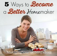 "5 Ways to Become a Better Homemaker :: In ""5 Ways to Become a Better Homemaker"" Carlie addresses some common mistakes that homemakers make when trying to create the best atmosphere for their home. :: ManagingYourBlessings.com"