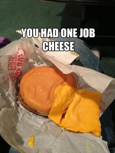 cheeseburgers you had one job