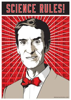 Bill Nye      A propaganda poster for Bill Nye, the man who taught me most of what I learned about science in elementary school.