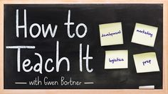 How to Teach It