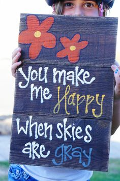 you make me happy when skies are gray reclaimed wood sign. $35.00, via Etsy.