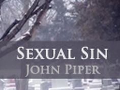 Sexual Sin - John Piper