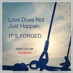 The Lie and The Truth About Marriage. LOVE Does Not Just Happen. It's FORGED. #CarryOnWarrior