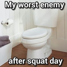 This is my worst enemy after squat day