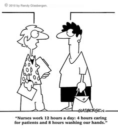 """Nurses work 12 hours a day: 4 hours caring for patients and 8 hours washing our hands."" #nurse #humor"