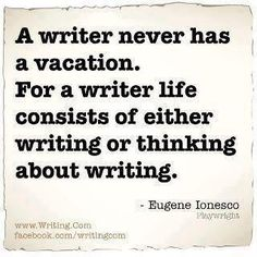 Yup. author quotes, being a writer, writer life, writing quotes, need a vacation, thought, writers, reading books, true stories