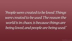 mean people quotes images | People were created to be loved. Things were created to be used ...