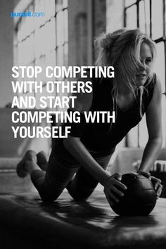 Stop competing with others; #fitness #fitspiration