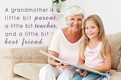 A grandmother is a little bit parent, a little bit teacher, and a little bit best friend.    Click for more grandparenting quotes