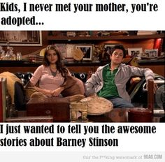 I just wanted to tell you the awesome stories about Barney Stinson.