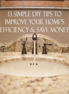 13 Simple DIY tips to make your home more efficient & save money