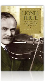 Lionel Tertis: The First Great Virtuoso of the Viola by John White