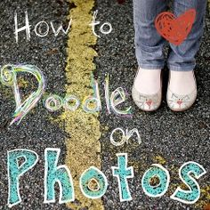 Tutorial and tips on how to virtually doodle on your photos!