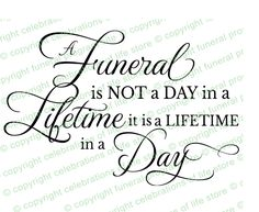 Funeral Quotes : A Funeral Is Not a Day Quote Elegant Title which can be inserted into any document for instant elegance!