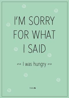 """I'm sorry for what I said; I was hungry :$...♥ღ ♫♥ remember """"H.A.L.T."""" ~ don't get too Hungry, too Angry, too Lonely, or too Tired ..."""