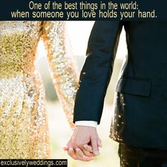 "Words of Wisdom for the Bride. ""One of the best things in the world: when someone you love  holds your hand."""