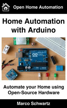 Home Automation with Arduino: Automate your Home using Open-Source Hardware  by Marco Schwartz ($14.51)
