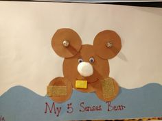 Five senses bear - great for all about me unit or five senses unit. Sandpaper paws, jingle bell ears, cotton ball nose, googly eyes, and chewing gum for a mouth. So cute!