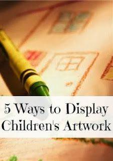 5 Ways to Display Children's Artwork. #artwork #children #DIY