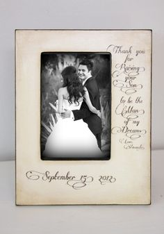 """Gift for the groom's parents: A framed picture of us with """"Thank you for raising your son to be the man of my dreams."""""""