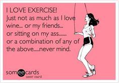 I love Exercise.... Never mind....