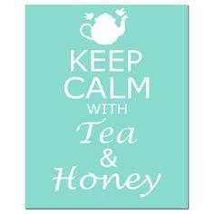 Keep Calm With Tea & Honey