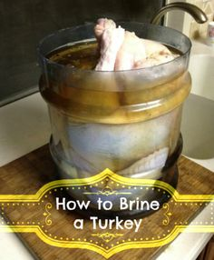 How to Brine a Turkey and Why You Want To.