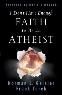 I DON'T HAVE ENOUGH FAITH TO BE AN ATHEIST by Norman L. Geisler & Frank Turek | The authors guide readers through some of the traditional, tested arguments for the existence of a creator God. They  examine the source of morality & the reliability of the New Testament accounts concerning Jesus. The final section deals with an investigation of the claims of Christ. An interesting read for those skeptical about Christianity, & a helpful resource for Christians.