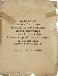 I have adopted the technique of living life miracle to miracle...