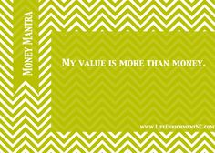 Money Mantra: My value is more than money.