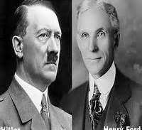 """adolph hitler & henry ford ... """"I regard henry ford as my inspiration"""", hitler, 1931 ... hitler hung a picture of ford in his quarters ... ford was anti-semetic, wrote against the jews (his book,' the international jew', was circulated by the nazis and hitler utilized sections of the book verbatim in writing 'mein kampf') and funded hitler ... ford received an honorary medal from the nazis"""