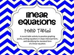 Linear Equations Round Table Activity!  This activity practices graphing lines, writing equations in slope-intercept form, and identifying the standard form equation that is equivalent to the slope-intercept form.