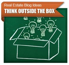 Real Estate Blog Ideas - Think Outside the Box. Check out our series on real estate blog ideas.