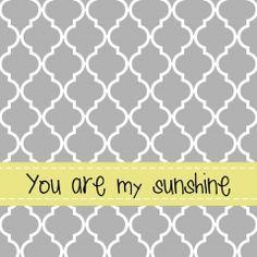 You are my sunshine free yellow & gray printable