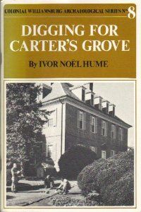 Digging for Carter's Grove (Colonial Williamsburg Archaeological Series, No. 8): Ivor Noël Hume: 9780879350161: Amazon.com: Books