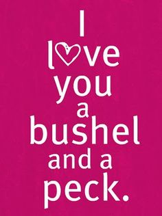"""""""A Bushel and a Peck and a hug around your neck! I love yoooouuuuu!"""" I just smiled!"""