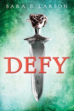 Defy by Sara B. Larson | Publisher: Scholastic Press | Publication Date: January 1, 2014 | http://sarablarson.blogspot.com | #YA #Fantasy