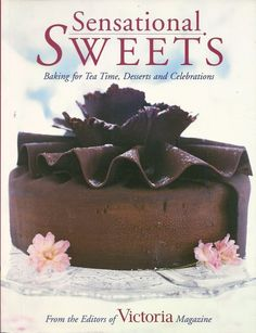 Sensational Sweets Baking Cookbook Dessert & Celebrations from Victoria Magazine