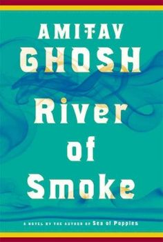 River of Smoke by Amitav Ghosh - Amid a cyclone in the Bay of Bengal, three vessels, and the diverse occupants within, converge on Canton's Fanqui-Town, or Foreign Enclave, which is a powder keg awaiting a spark to ignite the Opium Wars.