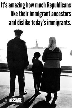Exactly. All our families were immigrants at one time. (Unless you are Native American, of course.)