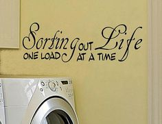 Wall Decal...  Sorting out life one load at a time.  I need this for my laundry room.