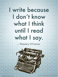 """I write because... "" — Mary Flannery O'Connor"
