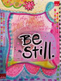 Be still..and know...through mindfulness and art making I assume...